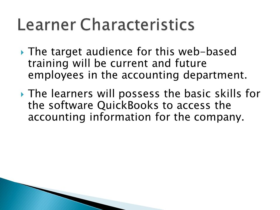  The target audience for this web-based training will be current and future employees in the accounting department.