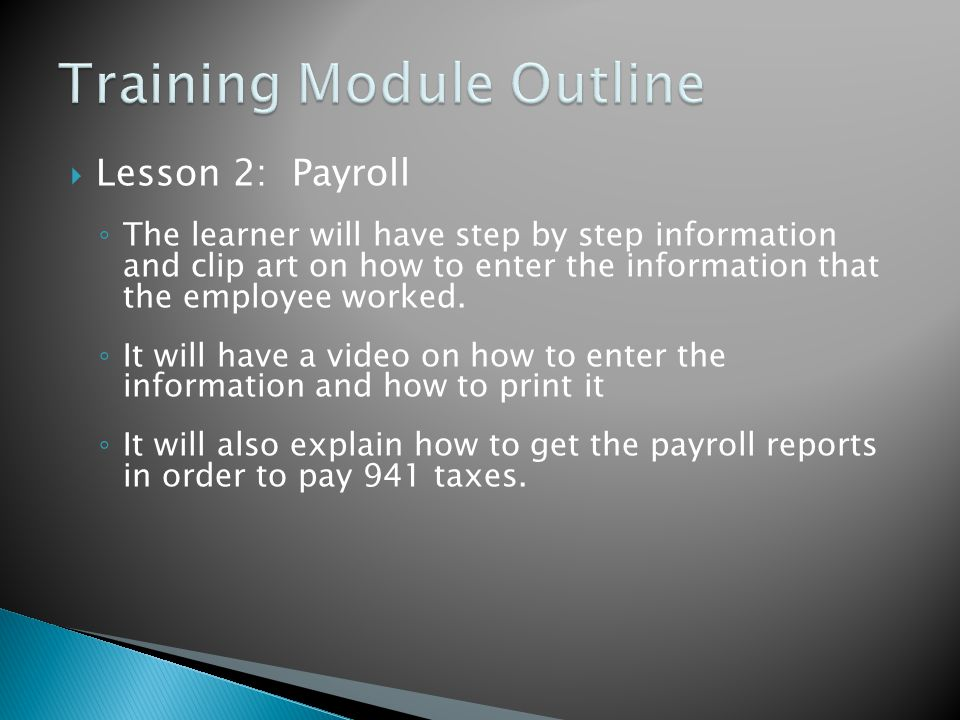  Lesson 2: Payroll ◦ The learner will have step by step information and clip art on how to enter the information that the employee worked.
