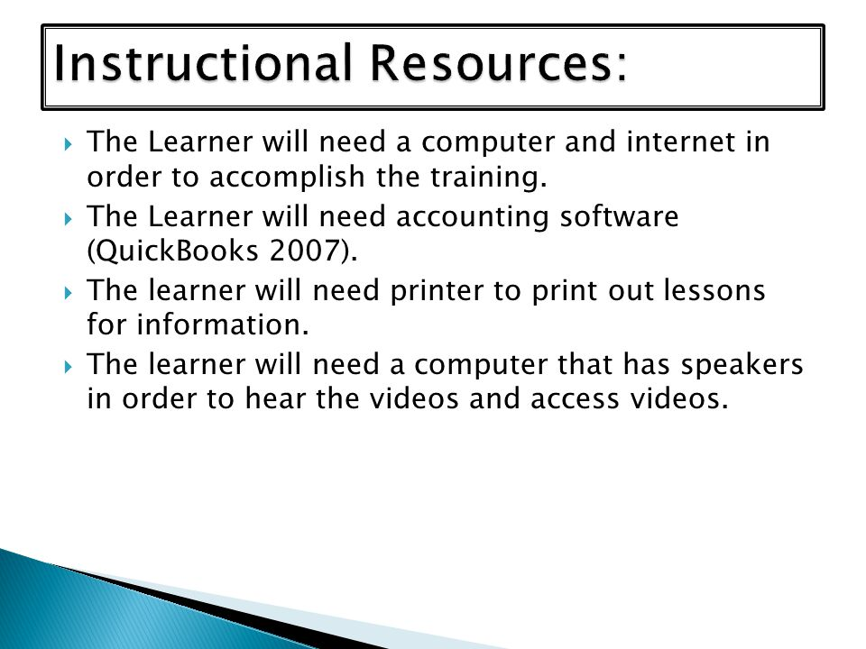  The Learner will need a computer and internet in order to accomplish the training.