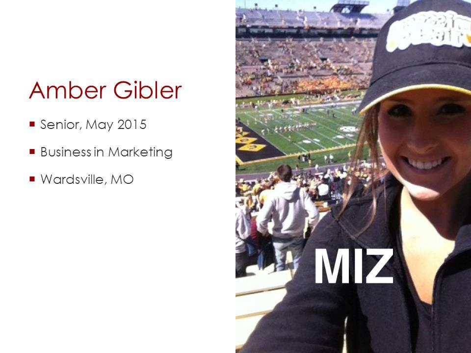 Amber Gibler  Senior, May 2015  Business in Marketing  Wardsville, MO