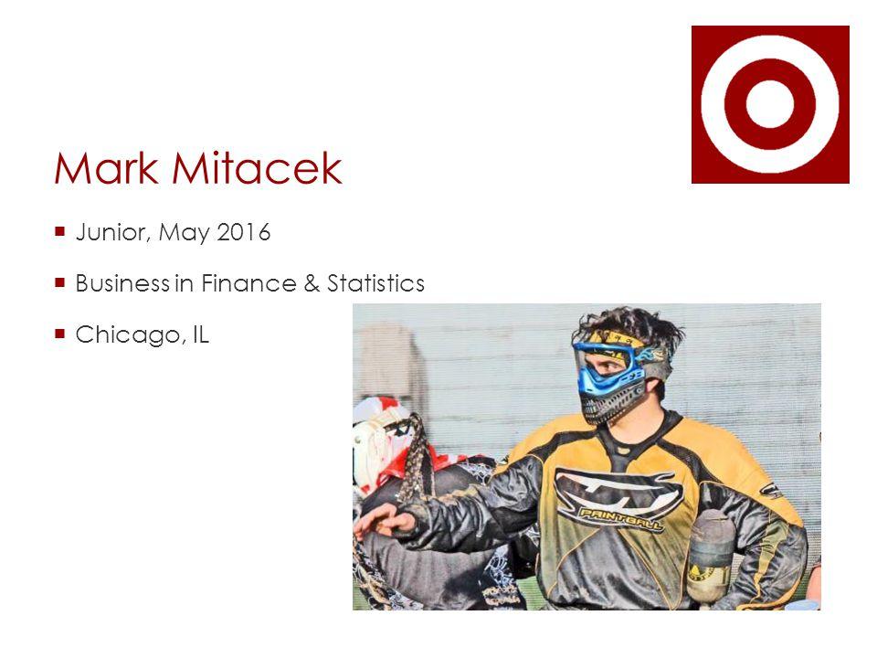 Mark Mitacek  Junior, May 2016  Business in Finance & Statistics  Chicago, IL
