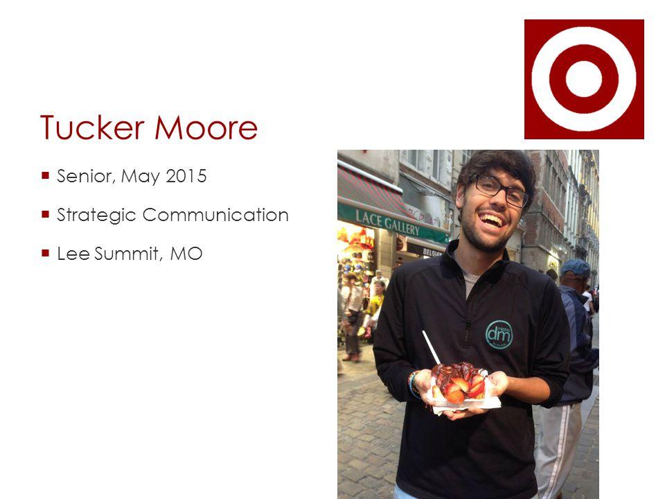 Tucker Moore  Senior, May 2015  Strategic Communication  Lee Summit, MO