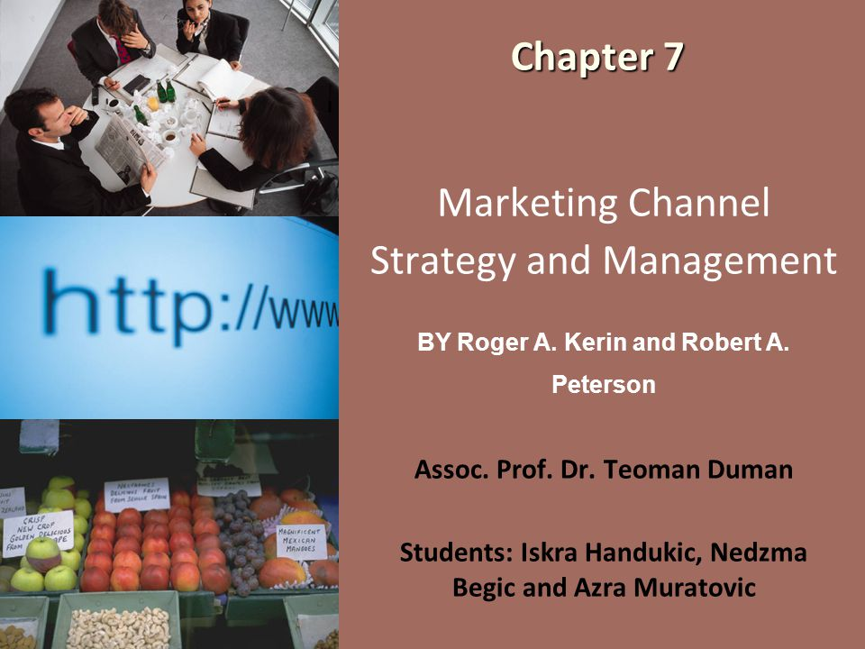 Chapter 7 Marketing Channel Strategy and Management BY Roger A. Kerin and Robert A. Peterson Assoc. Prof. Dr. Teoman Duman Students: Iskra Handukic, N