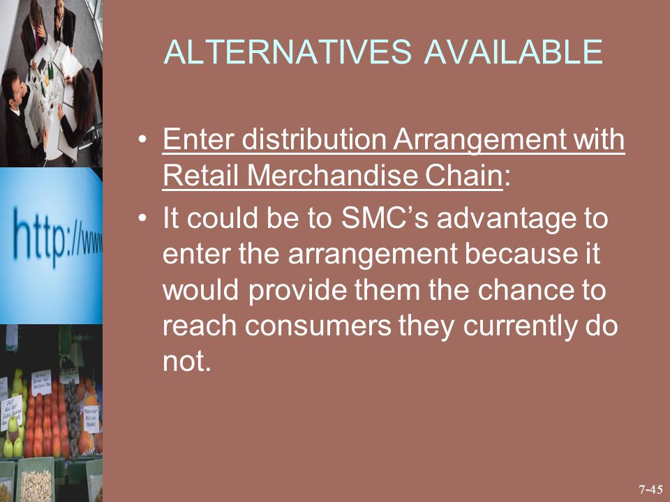 ALTERNATIVES AVAILABLE Enter distribution Arrangement with Retail Merchandise Chain: It could be to SMC's advantage to enter the arrangement because i