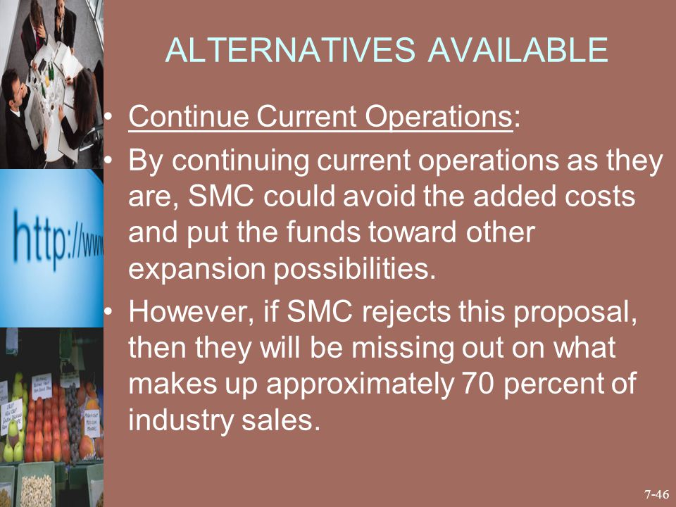 ALTERNATIVES AVAILABLE Continue Current Operations: By continuing current operations as they are, SMC could avoid the added costs and put the funds to