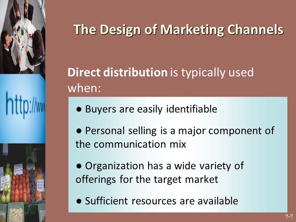7-8 ● Intermediaries are not available for reaching target markets ● Intermediaries do not possess the capacity to service the requirements of target markets Direct distribution must be considered when: The Design of Marketing Channels