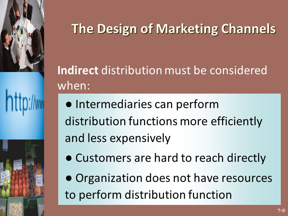 7-10 The Design of Marketing Channels Electronic marketing channels employ some form of electronic communication, including the Internet, to make products and services available for consumption or use by consumers and industrial users.