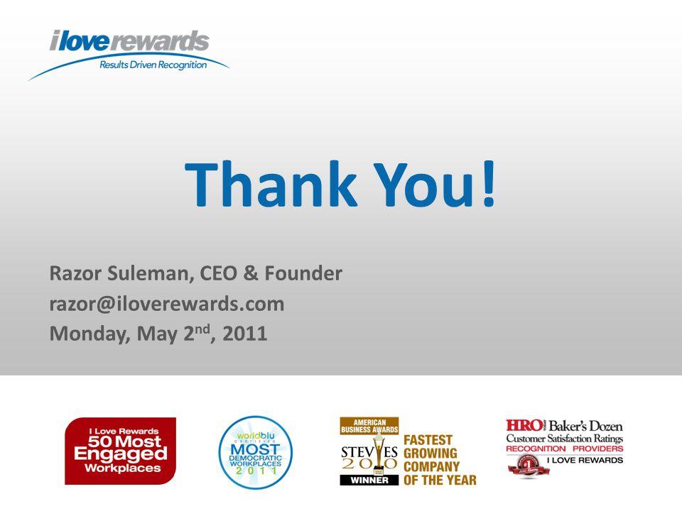 Thank You! Razor Suleman, CEO & Founder razor@iloverewards.com Monday, May 2 nd, 2011