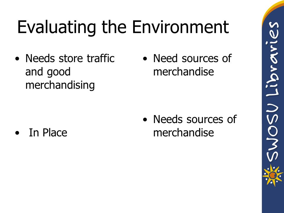 Evaluating the Environment Need sources of merchandise Needs sources of merchandise Needs store traffic and good merchandising In Place