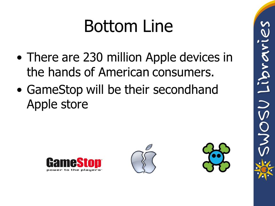 Bottom Line There are 230 million Apple devices in the hands of American consumers. GameStop will be their secondhand Apple store
