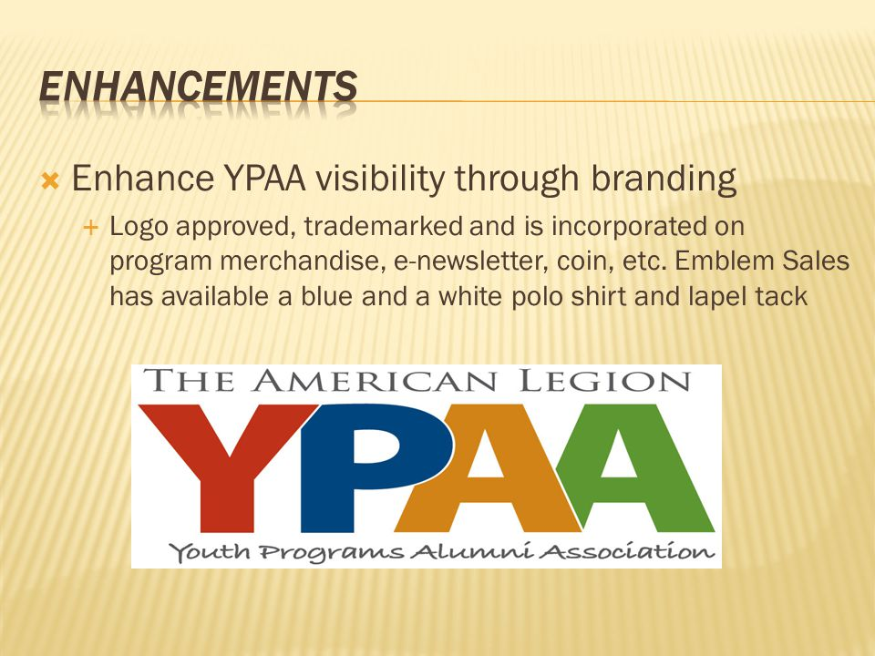  Enhance YPAA visibility through branding  Logo approved, trademarked and is incorporated on program merchandise, e-newsletter, coin, etc. Emblem Sa