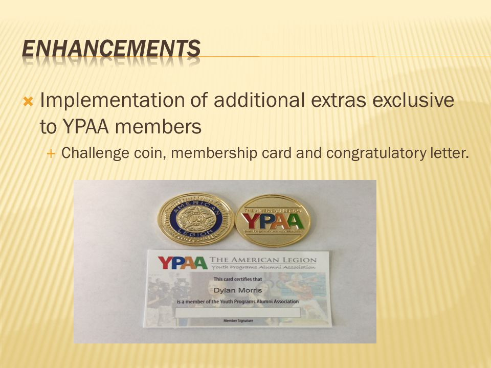  Implementation of additional extras exclusive to YPAA members  Challenge coin, membership card and congratulatory letter.