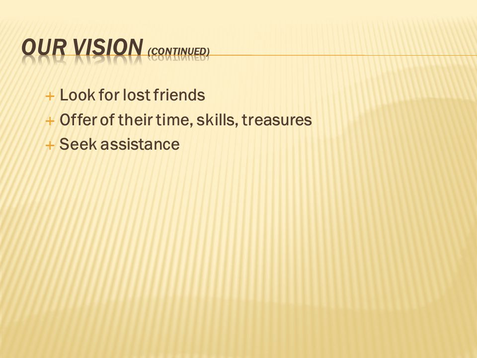  Look for lost friends  Offer of their time, skills, treasures  Seek assistance