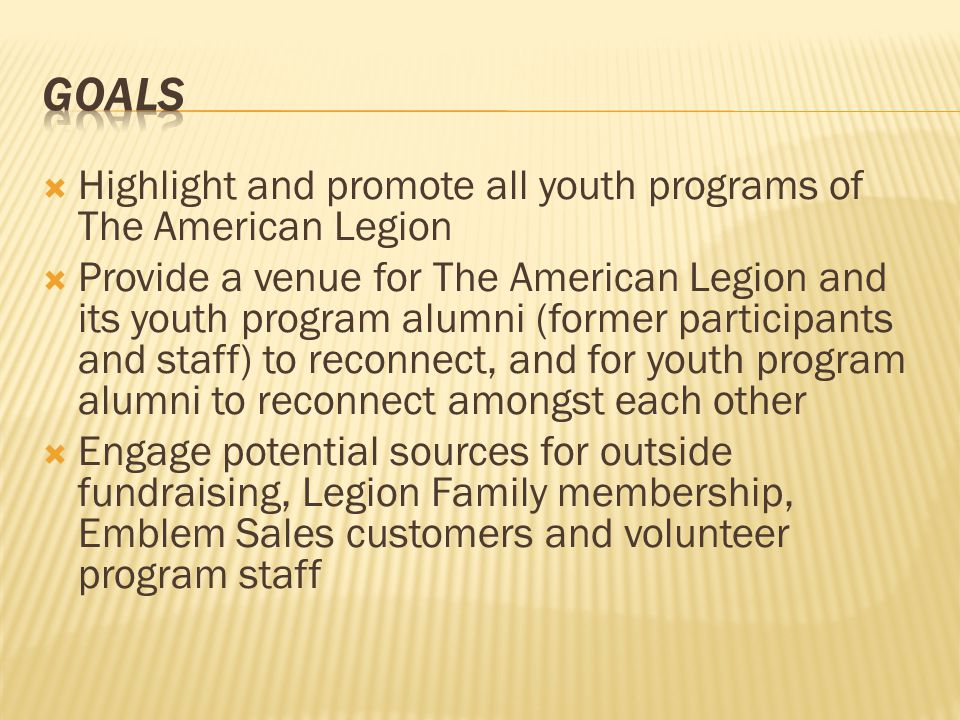  Highlight and promote all youth programs of The American Legion  Provide a venue for The American Legion and its youth program alumni (former parti