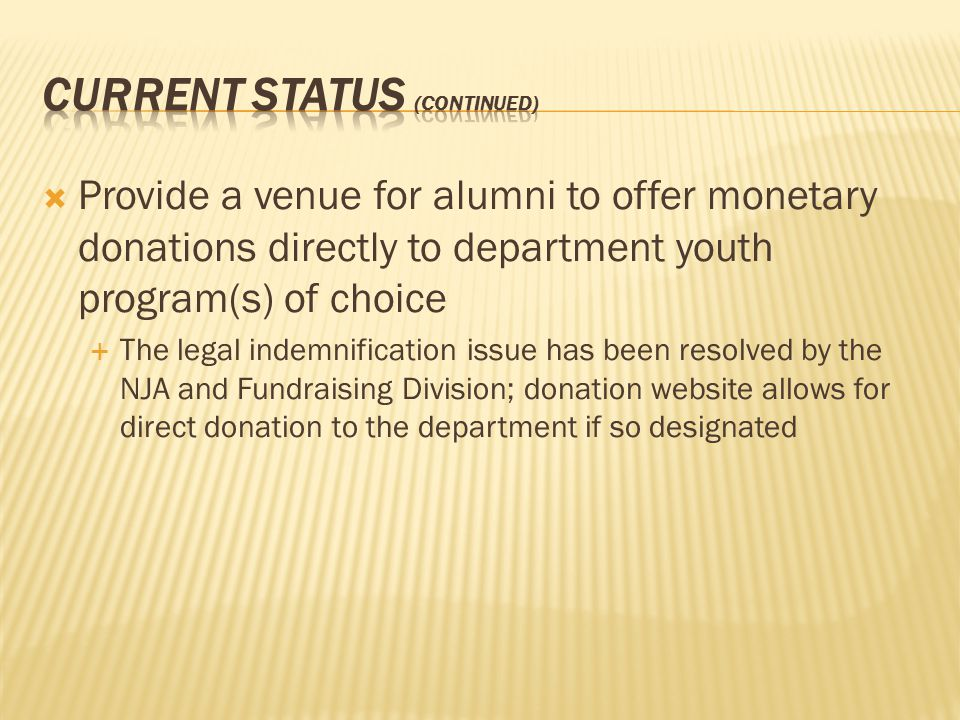  Provide a venue for alumni to offer monetary donations directly to department youth program(s) of choice  The legal indemnification issue has been