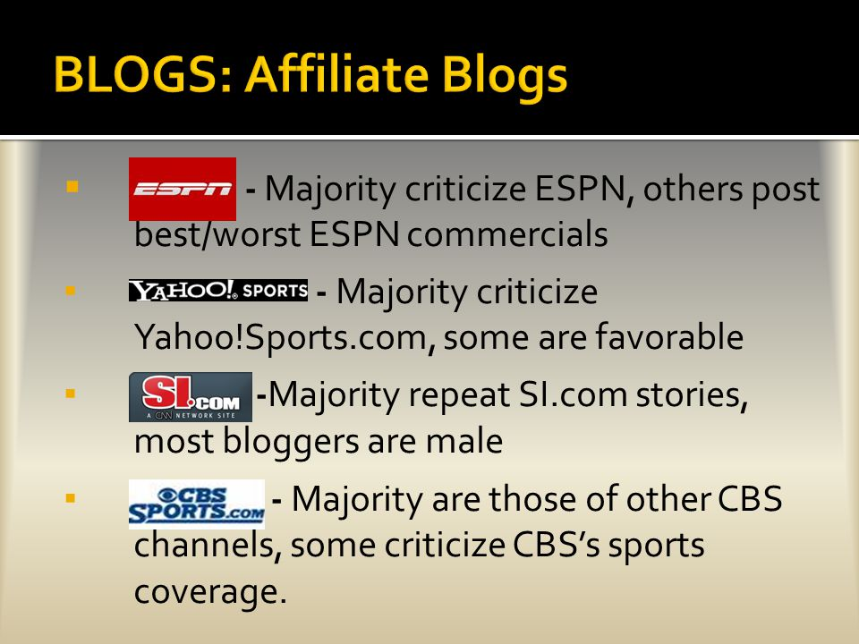  - Majority criticize ESPN, others post best/worst ESPN commercials ▪ - Majority criticize Yahoo!Sports.com, some are favorable ▪ SI.com -Majority repeat SI.com stories, most bloggers are male ▪ - Majority are those of other CBS channels, some criticize CBS's sports coverage.