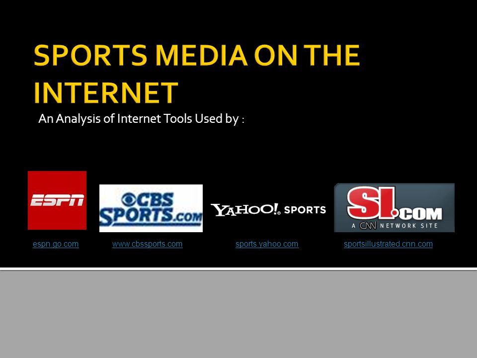 An Analysis of Internet Tools Used by : sports.yahoo.comespn.go.comsportsillustrated.cnn.comwww.cbssports.com