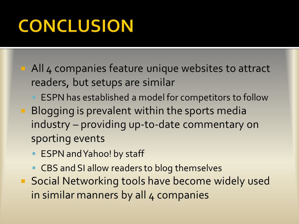  All 4 companies feature unique websites to attract readers, but setups are similar  ESPN has established a model for competitors to follow  Blogging is prevalent within the sports media industry – providing up-to-date commentary on sporting events  ESPN and Yahoo.