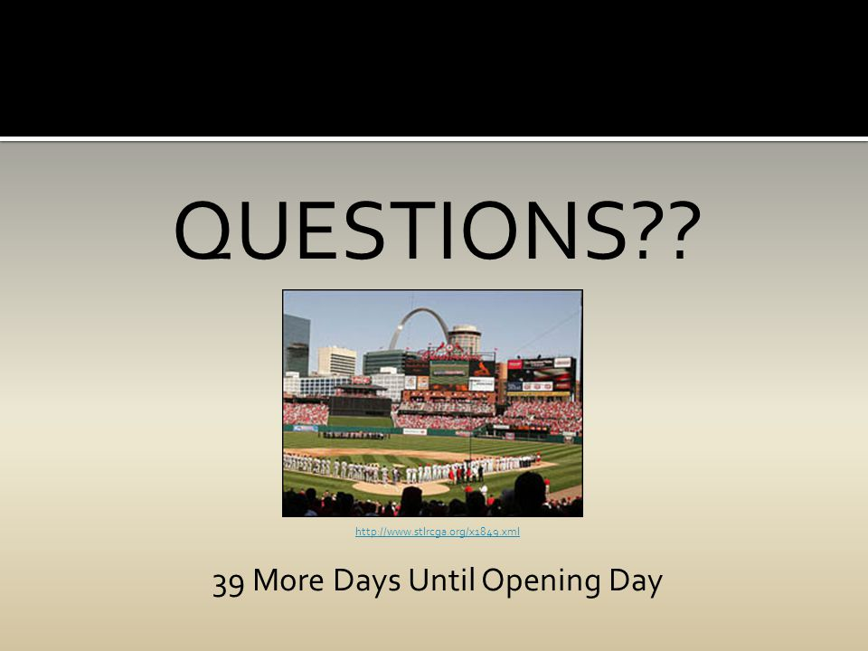 QUESTIONS?? http://www.stlrcga.org/x1849.xml 39 More Days Until Opening Day