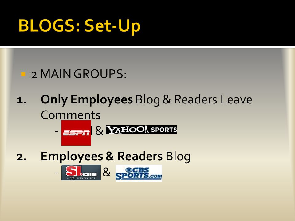  2 MAIN GROUPS: 1.Only Employees Blog & Readers Leave Comments - ESPN & 2.Employees & Readers Blog - I.com &