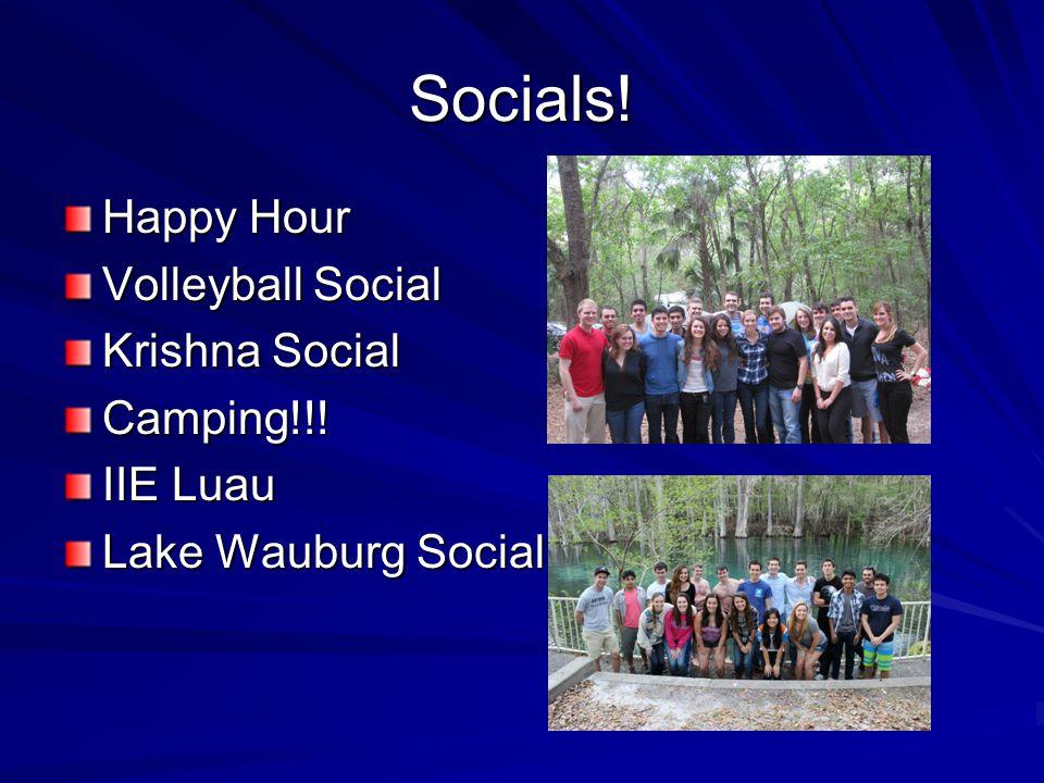Socials! Happy Hour Volleyball Social Krishna Social Camping!!! IIE Luau Lake Wauburg Social