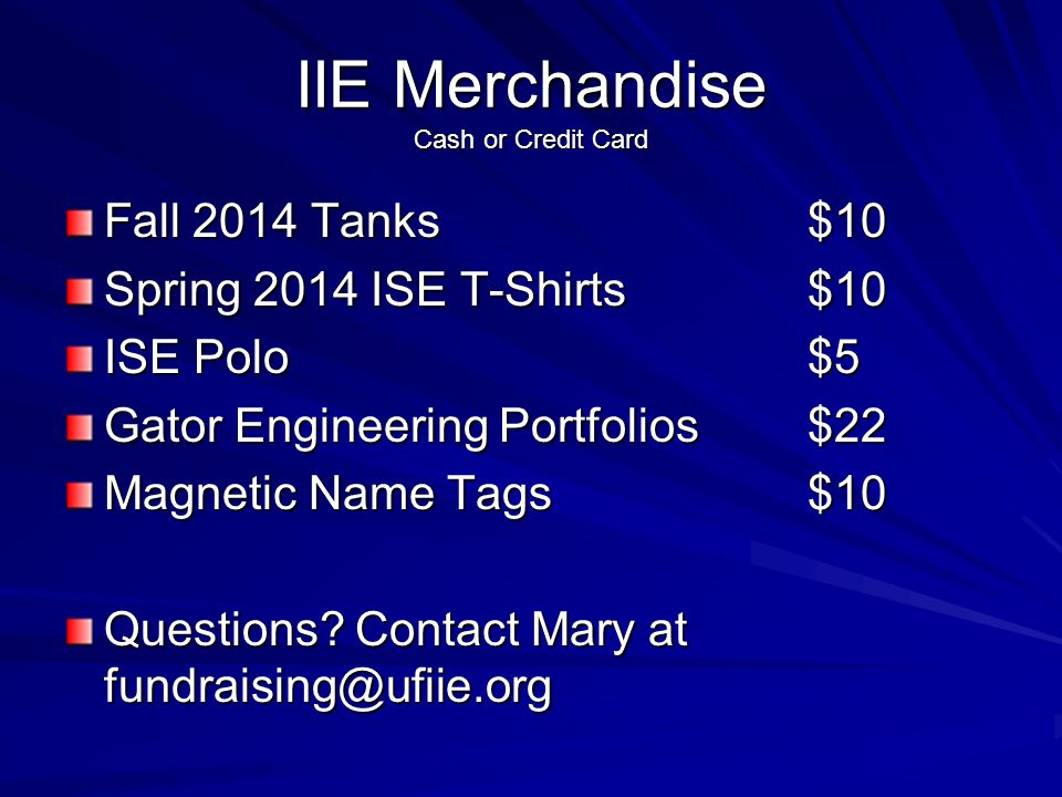 IIE Merchandise Cash or Credit Card Fall 2014 Tanks$10 Spring 2014 ISE T-Shirts$10 ISE Polo$5 Gator Engineering Portfolios$22 Magnetic Name Tags$10 Questions.