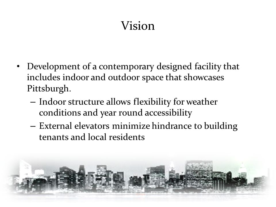 Vision Development of a contemporary designed facility that includes indoor and outdoor space that showcases Pittsburgh.