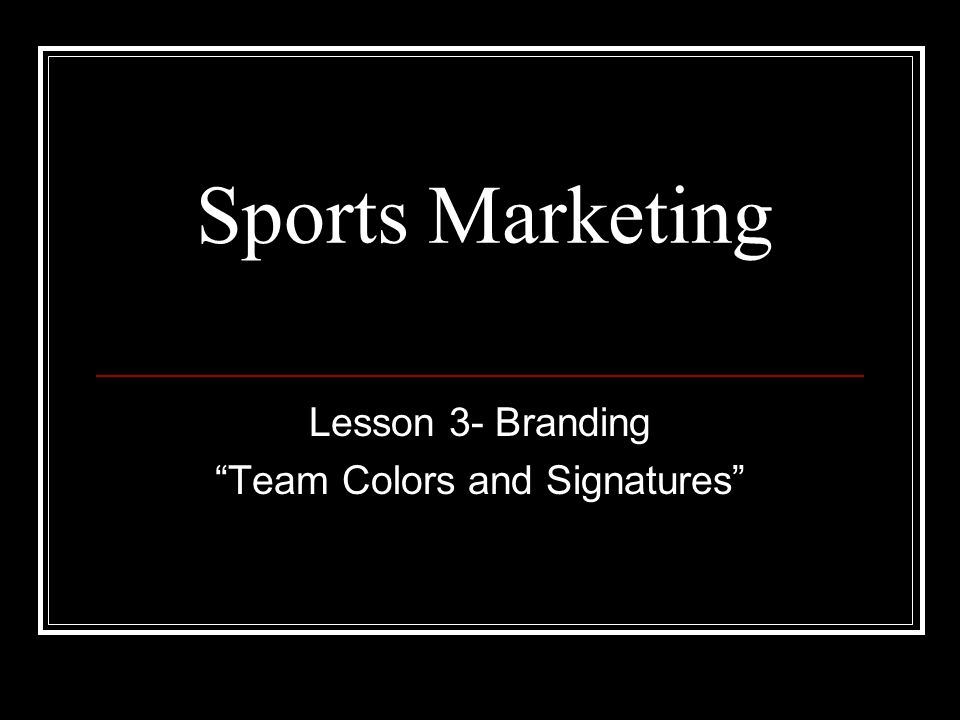 Sports Marketing Lesson 3- Branding Team Colors and Signatures