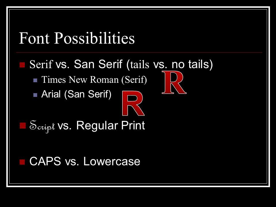 Font Possibilities Serif vs. San Serif ( tails vs.