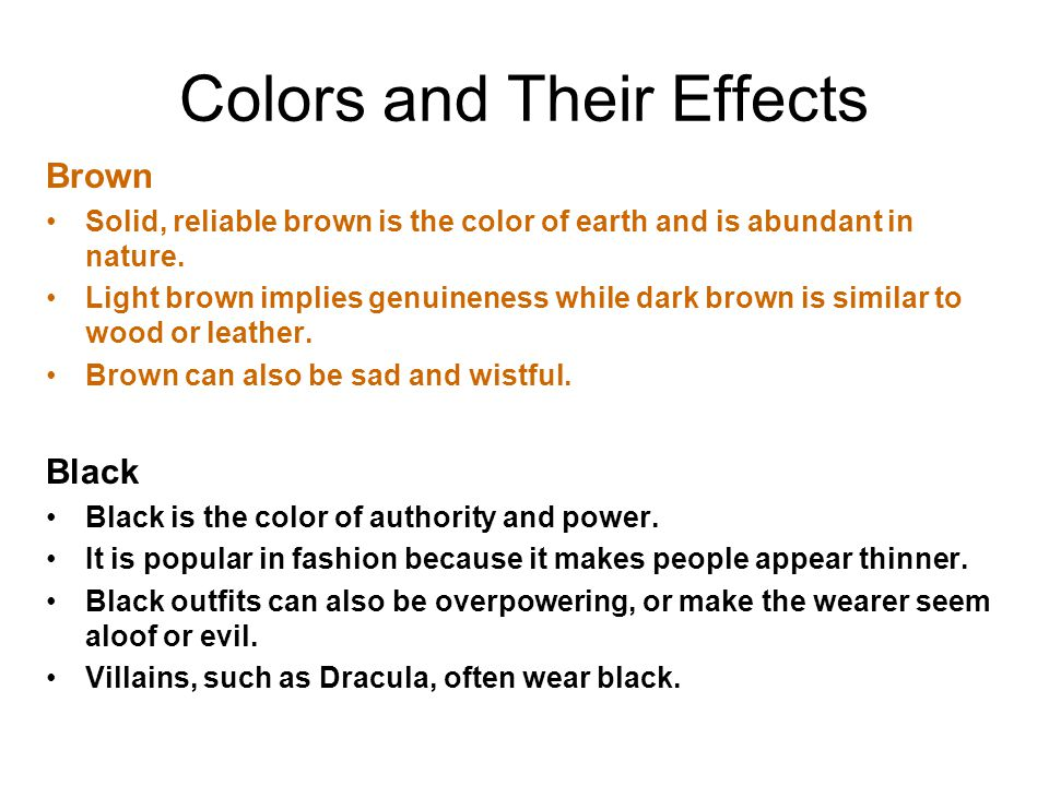 Brown Solid, reliable brown is the color of earth and is abundant in nature. Light brown implies genuineness while dark brown is similar to wood or le