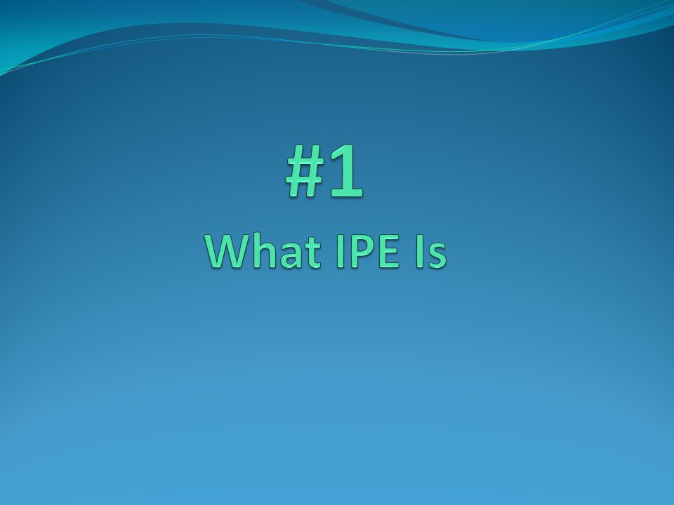 # 1 What IPE IS IPE= 3 Parts 1.International Monetary System Currency exchange 2.