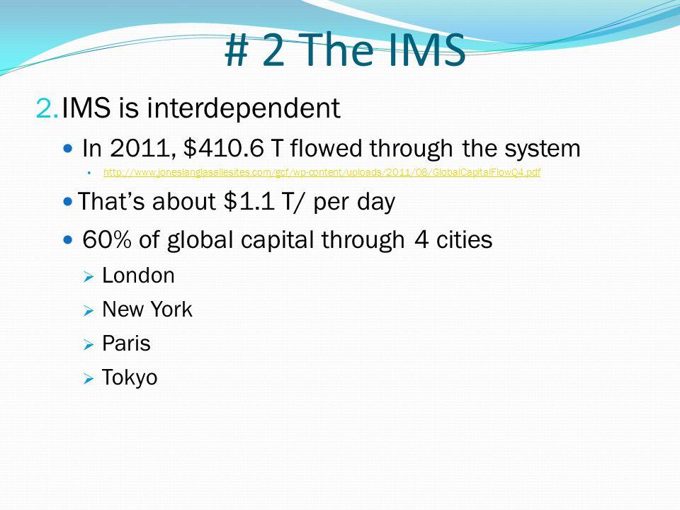 # 2 The IMS 2. IMS is interdependent In 2011, $410.6 T flowed through the system http://www.joneslanglasallesites.com/gcf/wp-content/uploads/2011/08/G