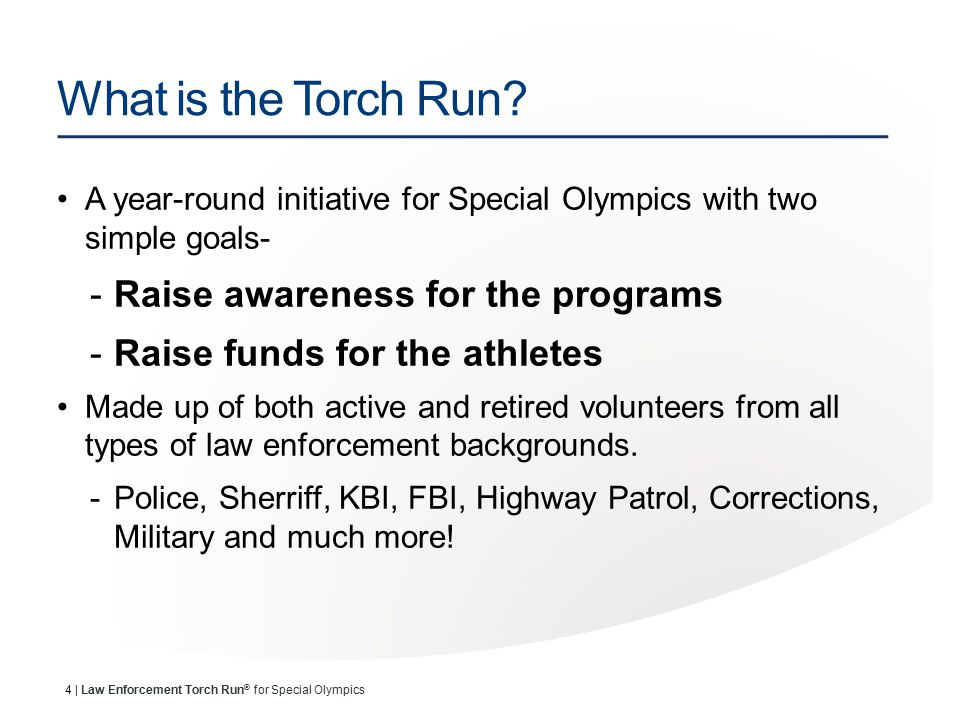 25 | Law Enforcement Torch Run ® for Special Olympics Quarter Marathon Distribute canisters to local gas stations and grocery stores and watch donations roll in.