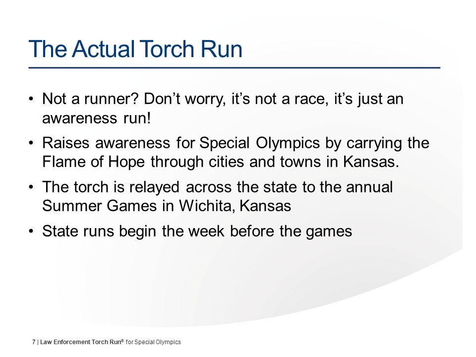 28 | Law Enforcement Torch Run ® for Special Olympics Local Sponsorships Consider asking local businesses to sponsor your run or make a donation to the cause.