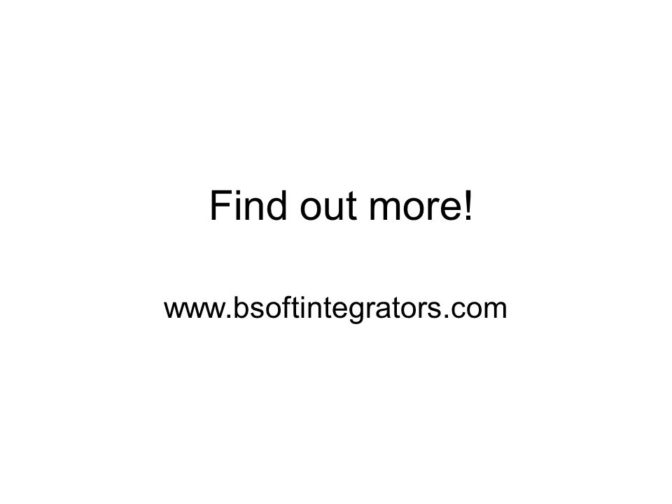 Find out more! www.bsoftintegrators.com