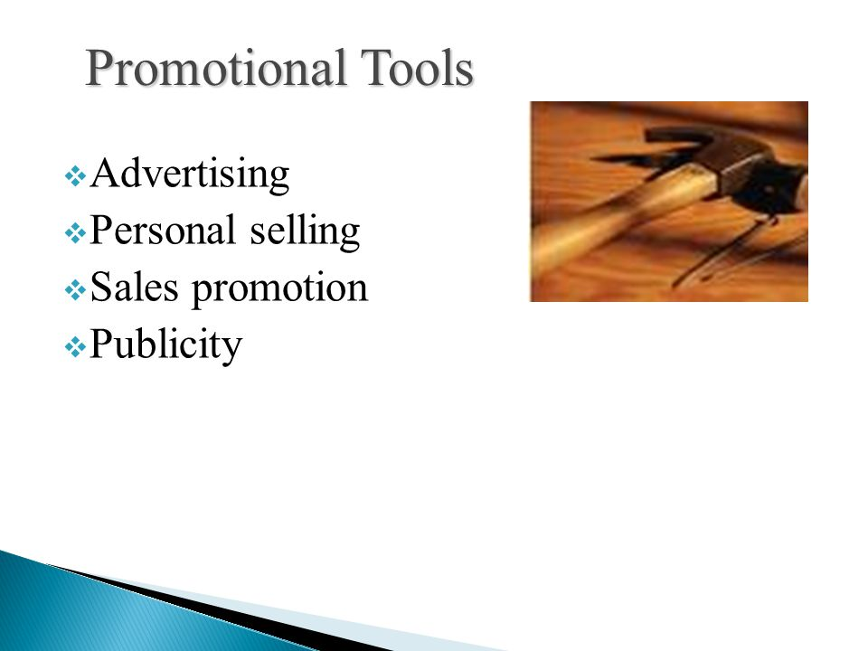  Advertising  Personal selling  Sales promotion  Publicity Promotional Tools