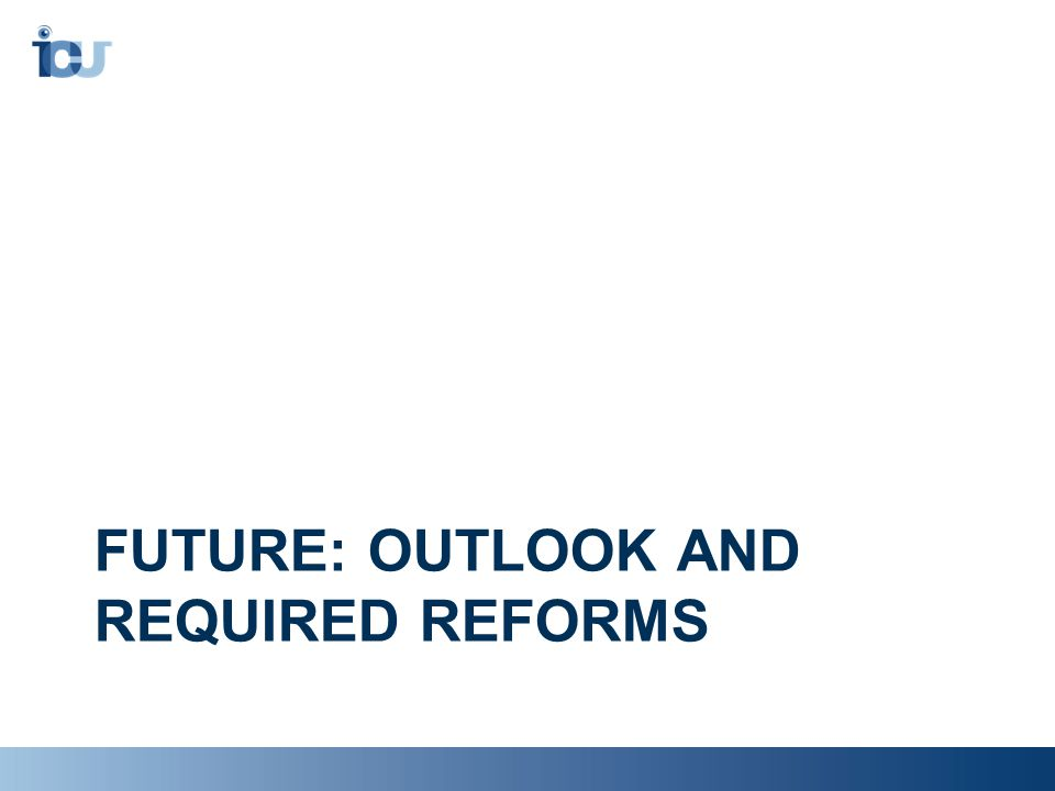 FUTURE: OUTLOOK AND REQUIRED REFORMS