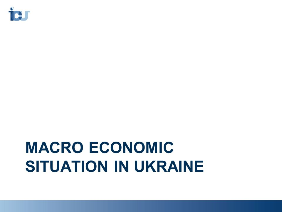 MACRO ECONOMIC SITUATION IN UKRAINE