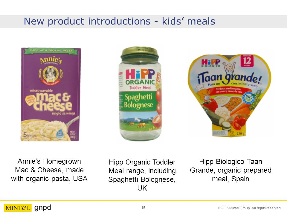 15 ©2006 Mintel Group. All rights reserved. New product introductions - kids' meals Annie's Homegrown Mac & Cheese, made with organic pasta, USA Hipp