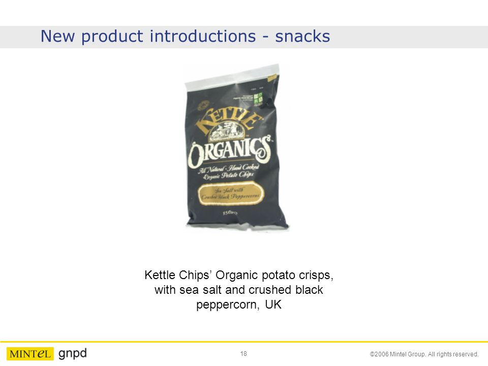 18 ©2006 Mintel Group. All rights reserved. New product introductions - snacks Kettle Chips' Organic potato crisps, with sea salt and crushed black pe