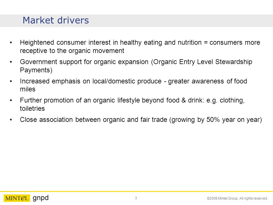 3 ©2006 Mintel Group. All rights reserved. Market drivers Heightened consumer interest in healthy eating and nutrition = consumers more receptive to t