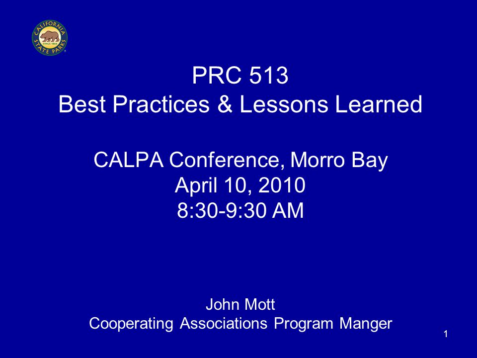 1 PRC 513 Best Practices & Lessons Learned CALPA Conference, Morro Bay April 10, 2010 8:30-9:30 AM John Mott Cooperating Associations Program Manger