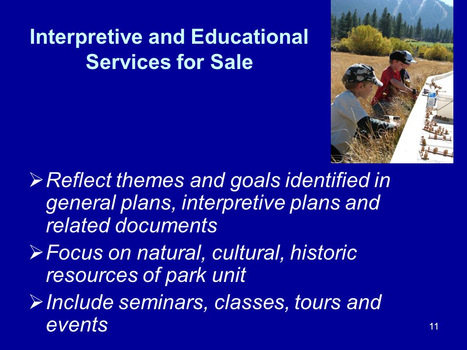 11 Interpretive and Educational Services for Sale  Reflect themes and goals identified in general plans, interpretive plans and related documents  F