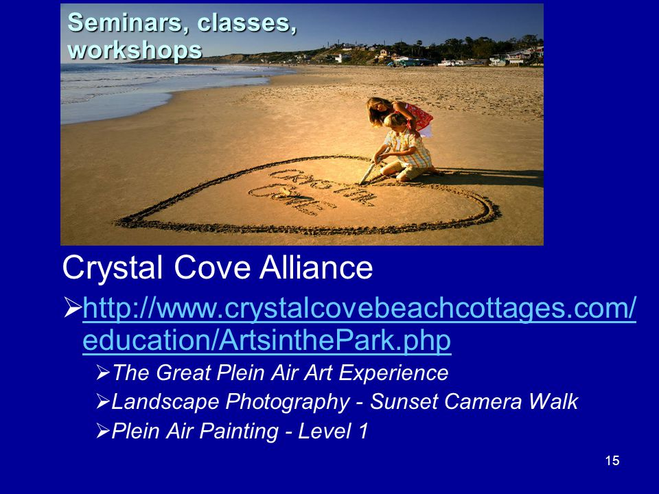 15 Crystal Cove Alliance  http://www.crystalcovebeachcottages.com/ education/ArtsinthePark.php http://www.crystalcovebeachcottages.com/ education/Art