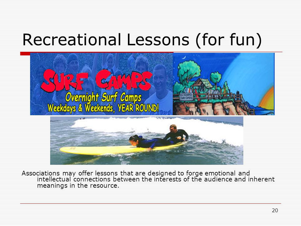 20 Recreational Lessons (for fun) Associations may offer lessons that are designed to forge emotional and intellectual connections between the interests of the audience and inherent meanings in the resource.