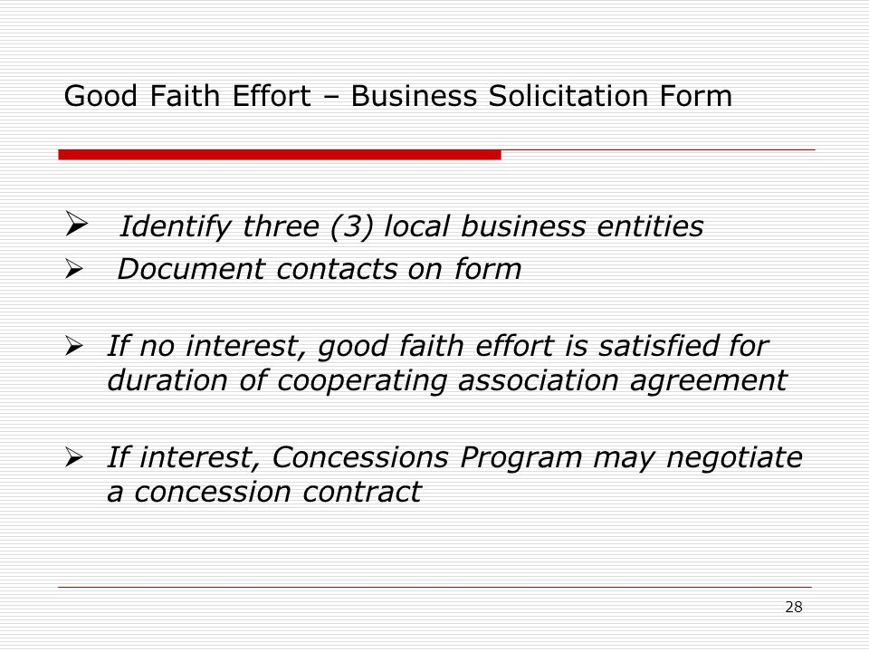 28 Good Faith Effort – Business Solicitation Form  Identify three (3) local business entities  Document contacts on form  If no interest, good faith effort is satisfied for duration of cooperating association agreement  If interest, Concessions Program may negotiate a concession contract