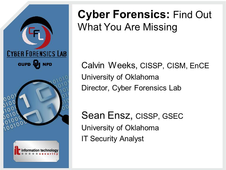 http://security.ou.edu | http://cfl.ou.edu 12 Why perform Cyber Forensics.