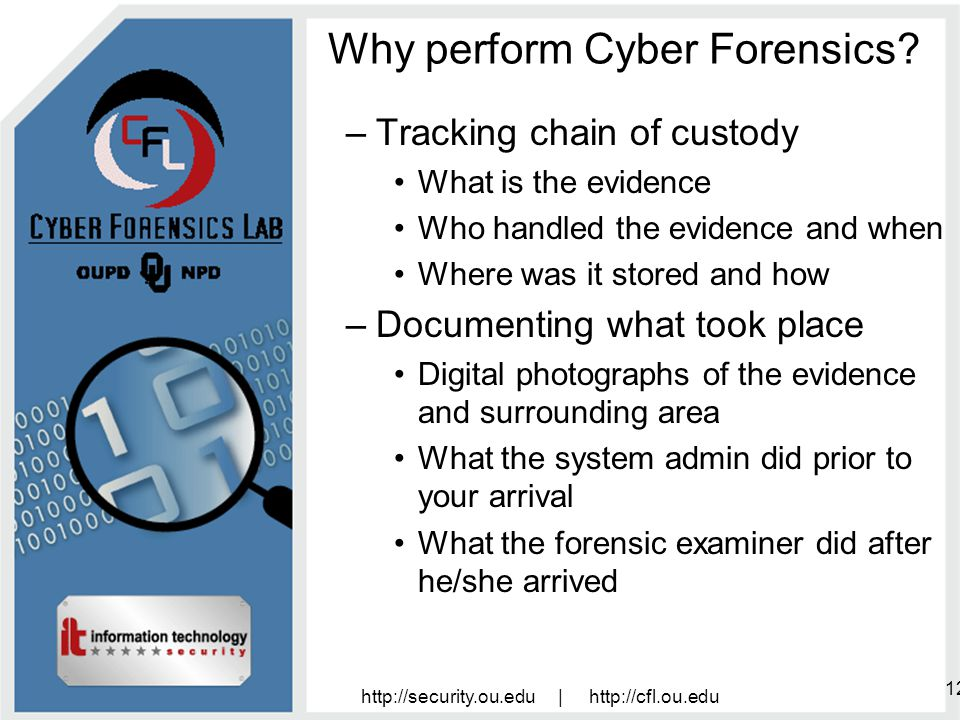 http://security.ou.edu | http://cfl.ou.edu 12 Why perform Cyber Forensics.