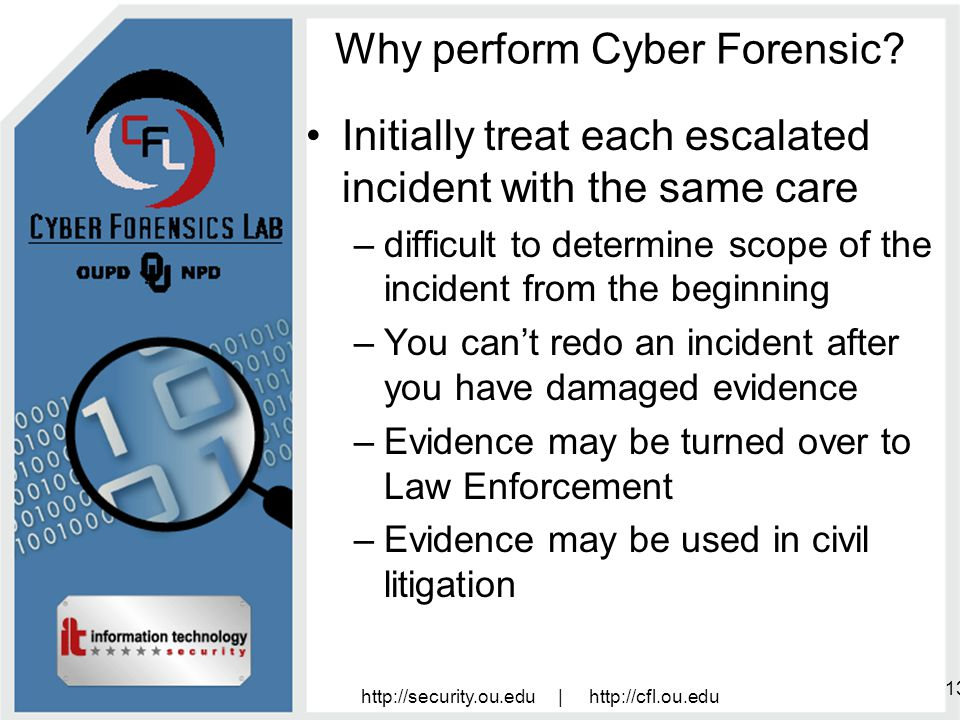 http://security.ou.edu | http://cfl.ou.edu 13 Why perform Cyber Forensic.