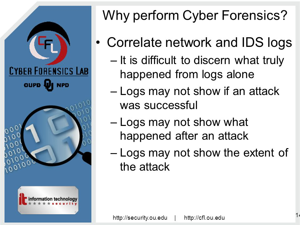 http://security.ou.edu | http://cfl.ou.edu 14 Why perform Cyber Forensics.